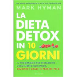 La Dieta Detox in 10 GiorniIl programma per ristabilire l'equilibrio glicemico, bruciare i grassi e perdere peso