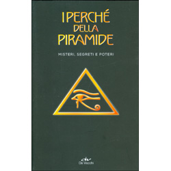 I Perchè della PiramideMisteri, segreti e poteri