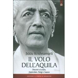 Il Volo dell'AquilaDiscorsi di J. Krishnamurti a Londra, Amsterdam, Parigi e Saanen