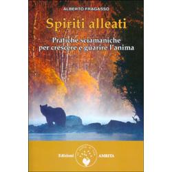 Spiriti AlleatiPratiche sciamaniche per crescere e guarire l'anima