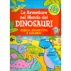 Le Avventure nel Mondo dei DinosauriColora, divertiti e colora - Con oltre 200 stickers