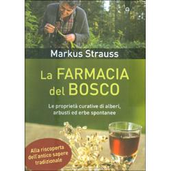 La Farmacia del BoscoLe proprietà curative di alberi, arbusti ed erbe spontanee