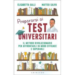 Prepararsi ai Test UniversitariIl metodo rivoluzionario per affrontarli in modo efficace e superarli