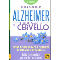 Alzheimer e Altre Malattie del CervelloCome portare pace e serenità al malato e in famiglia