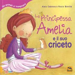 La Principessa Amelia e il suo CricetoGli animali ci insegnano