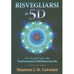 Risvegliarsi in 5DUna guida pratica alla trasformazione multidimensionale