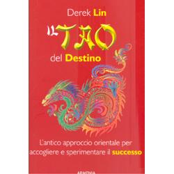 Il Tao del DestinoL'antico approccio orientale per accogliere e sperimentare il successo della nostra vita