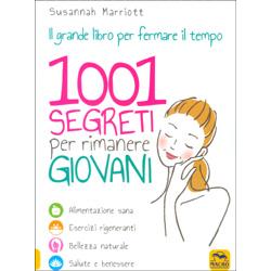 1001 Segreti per Rimanere GiovaniAlimentazione sana, Esercizi rigeneranti, Bellezza naturale, Salute e benessere