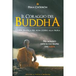 Il Coraggio del BuddhaGuida pratica per non cedere alla paura. Nei momenti difficili hai sempre una scelta