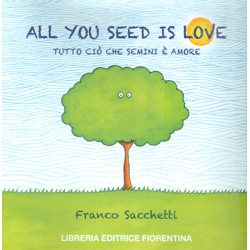 All You Seed is Love - Tutto Ciò che Semini è Amore