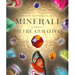 Atlante Illustrato dei Minerali e delle Pietre Curative