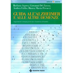 Guida all'Alzheimer e alle altre DemenzeSuggerimenti e strategie per la cura e l'assistenza del malato