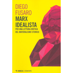 Marx IdealistaPer una lettura eretica del materialismo storico