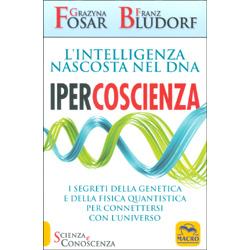 Ipercoscienza - L'Intelligenza Nascosta nel DNAI segreti della genetica e della fisica quantistica per connettersi con l'Universo