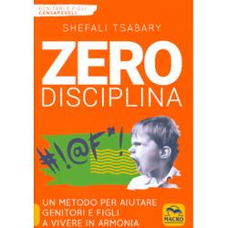 Zero DisciplinaUn metodo per aiutare genitori e figli a vivere in armonia