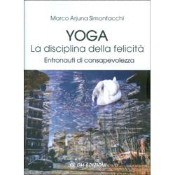 Yoga. La Disciplina della FelicitàEntronauti di consapevolezza