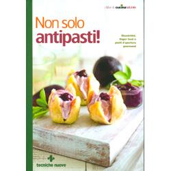 Non Solo Antipasti!Stuzzichini, finger food e piatti d'apertura gourmand