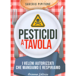 Pesticidi a TavolaI veleni autorizzati che mangiamo e respiriamo