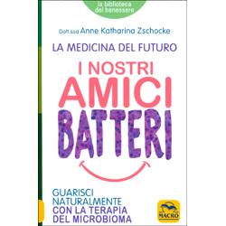 I Nostri Amici Batteri - La Medicina del FuturoGuarisci naturalmente con la terapia del Microbioma