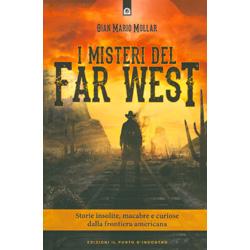 I Misteri del Far WestStorie insolite, macabre e curiose dalla frontiera americana
