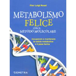 Il Metabolismo Felice con il Metodo MolecolareRecuperare e mantenere la salute metabolica e il peso forma