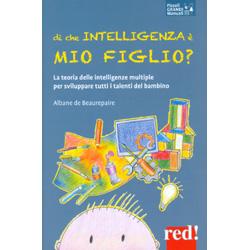 Di che Intelligenza è Mio Figlio?La teoria delle intelligenze multiple per sviluppare tutti i talenti del bambino