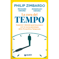 La Cura del TempoSuperare i disturbi post-traumatici con la nuova psicologia della prospettiva temporale