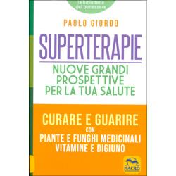 SuperterapieNuove grandi prospettive per la tua salute. Curare e guarire con  piante e funghi medicinali vitamine e digiuno