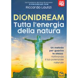 Dionidream - Tutta l'Energia della NaturaUn metodo per guarire te stesso riattivando il tuo potenziale naturale