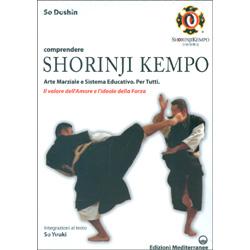 Comprendere Shorinji KempoArte marziale e sistema educativo. Per tutti. Il valore dell'amore e l'ideale della forza