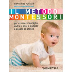 Il Metodo Montessori  Per Crescere Tuo Figlio da 0 a 3 AnniE aiutarlo a essere se stesso