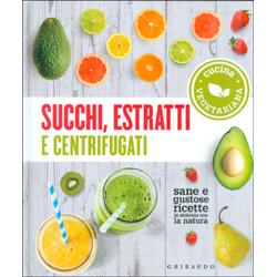 Succhi Estratti e Centrifugati  - Cucina VegetarianaSane e gustose ricette in sintonia con la natura