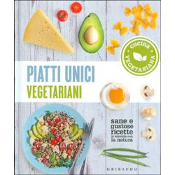 Piatti Unici Vegetariani - Cucina VegetarianaSane e gustose ricette in sintonia con la natura