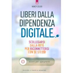 Liberi dalla Dipendenza DigitaleScollegarsi dalla Rete per riconnettersi con se stessi