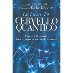 La Forza del Cervello QuanticoL'incredibile scienza di come la tua mente crea la tua realtà. Prefazione Dr. Joe Dispenza