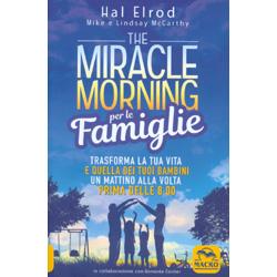 The Miracle Morning per le FamiglieTrasforma la tua vita e quella dei tuoi bambini un mattino alla volat prima delle 8:00