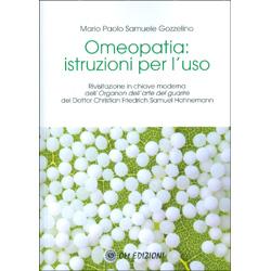 Omeopatia: Istruzioni per l'UsoRivisitazione in chiave moderna dell'Organon dell'arte del guarire del Dottor Christian Friedrich Samuel Hahnemann