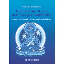 Il Potere Spirituale  dell'Energia FemminileLe divinità femminili nell'antica filosofia indiana