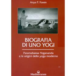 Biografia di uno YogiParamahansa Yogananda e le origini dello yoga moderno