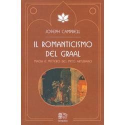 Il Romanticismo del GraalMagia e mistero del mito arturiano