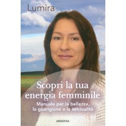 Scopri la Tua Energia FemminileManuale per la bellezza, la guarigione e la sensibilità