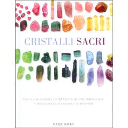 Cristalli Sacri Guida alle proprietà di 50 Cristalli: come imbrigliarne il potere per la guarigione e il benessere