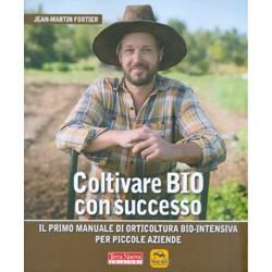 Coltivare Bio con SuccessoIl primo manuale di orticoltura bio-intensiva per piccole aziende