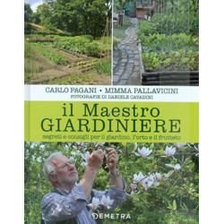 Il Maestro GiardiniereSegreti e consigli per il giardino, l'orto e il frutteto