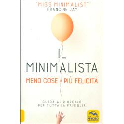 Il Minimalista - Meno Cose Più Felicità Guida al riordino per tutta la famiglia