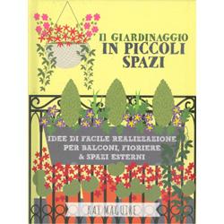 Il Giardinaggio in Piccoli SpaziIdee di facile realizzazione per balconi, fioriere e spazi esterni
