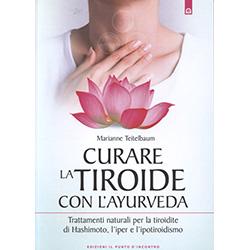 Curare la Tiroide con l'AyurvedaTrattamenti naturali per la tiroidite di Hashimoto, l'iper e l'ipotiroidismo