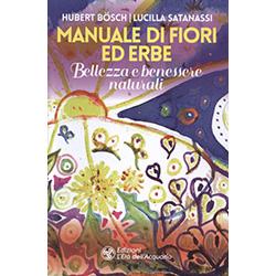 Manuale di Fiori ed ErbeBellezza e benessere naturali