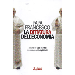 La Dittatura dell'EconomiaA cura di Ugo Mattei e prefazione di Luigi Ciotti