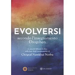 Evolversi Secondo l'Insegnamento DzogchenSulla base degli insegnamenti di Chögyal Namkhai Norbu